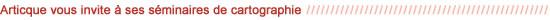 Articque vous invite à ses séminaires de cartographie